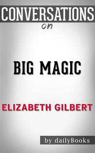 Big magic by Elizabeth Gilbert. Conversation starters