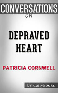 Depraved heart by Patricia Cornwell. Conversation starters