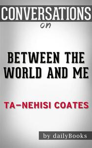 Between the world and me by Ta-Neshi Coates. Conversation starters