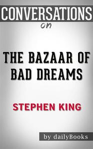 Thebazaar of bad dreams by Stephen King. Conversation starters