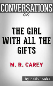 Thegirl with all the gifts by M. R. Carey. Conversation starters