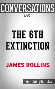 The6th extinction by James Rollins. Conversation starters