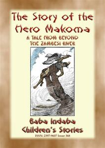 Thestory of the hero Makoma. An african tale from across the Zambesi
