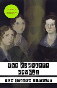 The Bronte? Sisters: A Biography + The Complete Novels