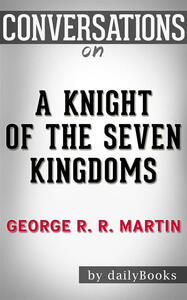 Aknight of the seven kingdoms by George R. R. Martin. Conversation starters