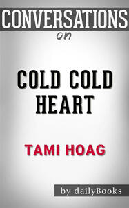 Cold cold heart by Tami Hoag. Conversation starters