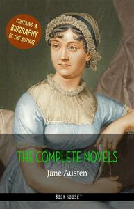 Jane Austen: The Complete Novels + A Biography of the Author (Book House Publishing)