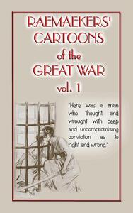 Raemaekers' cartoons of the Great War. Vol. 1