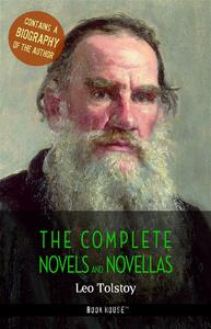 Leo Tolstoy: The Complete Novels and Novellas + A Biography of the Author (Book House Publishing)