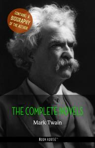 Mark Twain: The Complete Novels + A Biography of the Author (Book House Publishing)