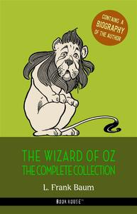 L. Frank Baum: The Complete Wizard of Oz Collection + A Biography of the Author (Book House Publishing)