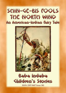 Shin-ge-bis fools the North Wind. An american-indian fairy tale