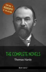 Thomas Hardy: The Complete Novels + A Biography of the Author (Book House Publishing)