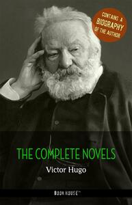 Victor Hugo: The Complete Novels + A Biography of the Author (Book House Publishing)