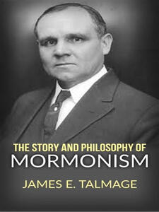 Thestory and philosophy of mormonism