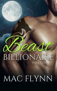 Beast Billionaire #3 (Bad Boy Alpha Billionaire Werewolf Shifter Romance)
