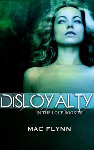 Disloyalty: In the Loup, Book 8