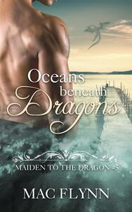 Oceans Beneath Dragons: Maiden to the Dragon, Book 5