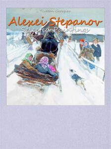 Alexei Stepanov. Selected paintings. Ediz. illustrata