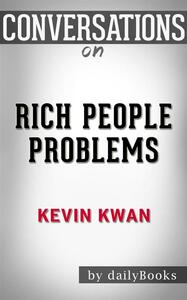 Rich people problems by Kevin Kwan. Conversation starters