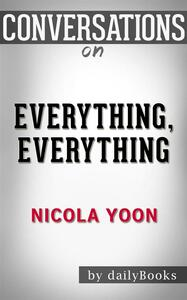 Everything, everything by Nicola Yoon. Conversation starters
