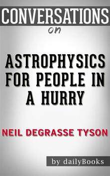 Astrophysics for people in a hurry by Neil deGrasse Tyson. Conversation starters