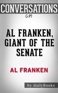 Al Franken, giant of the Senate by Al Franken. Conversation starters