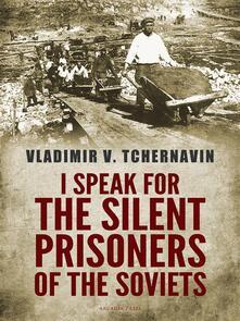 I Speak for the Silent Prisoners of the Soviets