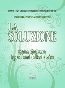 La soluzione. Come risolvere i problemi della tua vita - Alessandro Da Col,Alessandro Pancia - ebook
