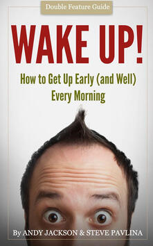 Wake up! Get up early (and well) every morning - Andy Jackson,Steve Pavlina - ebook