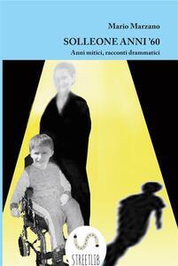 Solleone anni '60. Anni mitici, racconti drammatici. Ediz. inglese