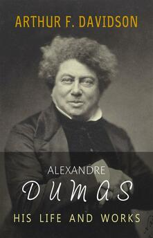 Alexandre Dumas. His life and works