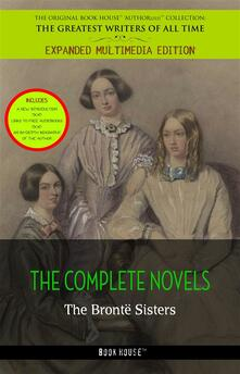 The Bronte? Sisters: The Complete Novels