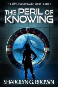 Theperil of knowing. The conscious dreamer series. Vol. 2