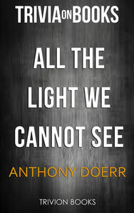 All the light we cannot see by Anthony Doerr. Trivia on books