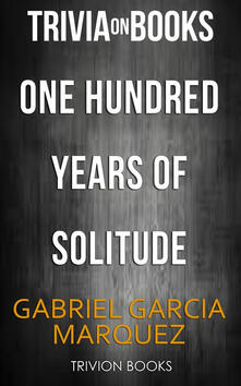 One hundred years of solitude by Gabriel Garcia Marquez. Trivia on books