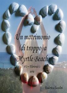 Ebook matrimonio (di troppo) a Myrtle Beach. Florence's series. Vol. 1 Fasolini, Federica