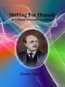 Shifting for himself or Gilbert Greyson's fortunes