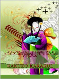Theideals of the east. With special reference to the art of Japan