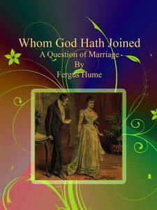 Whom God hath joined. A question of marriage