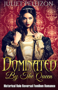 Dominated By The Queen: Historical FemDom Role Reversal Romance