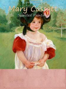 Mary Cassatt. Selected paintings. Ediz. illustrata