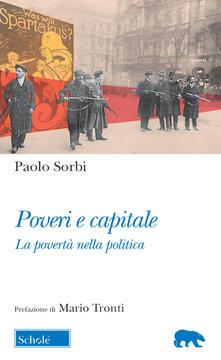 Poveri e capitale. La povertà nella politica - Paolo Sorbi - copertina