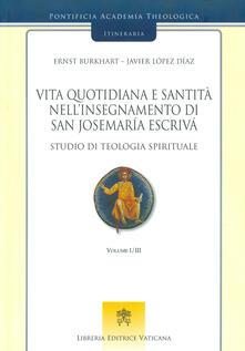 Vita quotidiana e santità nell'insegnamento di san Josemaría Escrivá. Studio di teologia spirituale. Vol. 1 - Ernst Burkhart,Javier López Díaz - copertina
