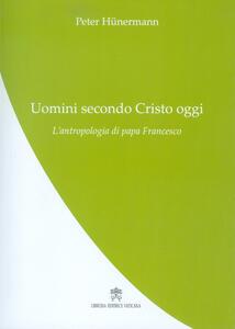 Uomini secondo Cristo oggi. L'antropologia di papa Francesco
