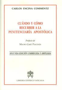 Cuándo y cómo recurrir a la penitenciería apostólica. Ediz. ampliata