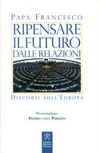 Ripensare il futuro dalle relazioni. Discorsi sull'Europa