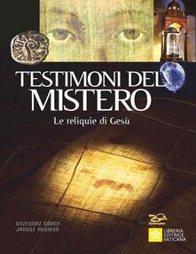 Testimoni del mistero. Le reliquie di Gesù.pdf