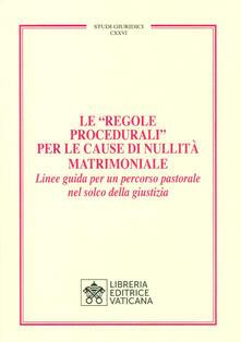 Le «Regole Procedurali» per le cause di nullità matrimoniale. Linee guida per un percorso pastorale nel solco della giustizia.pdf