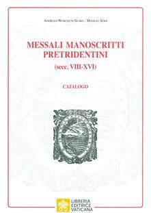 Messali manoscritti pretridentini (secc. VIII?XVI). Catalogo - Manlio Sodi,Andrzej Wojciech Suki - copertina
